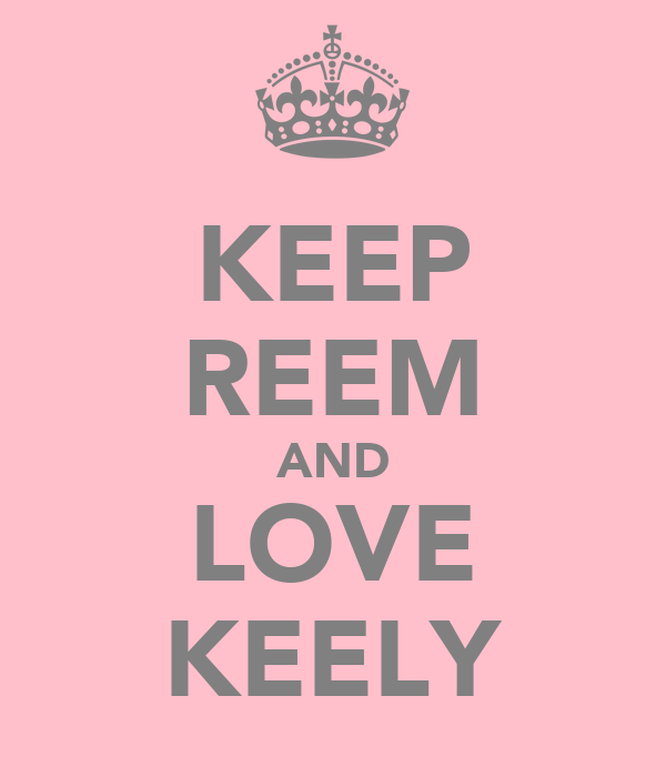 KEEP REEM AND LOVE KEELY
