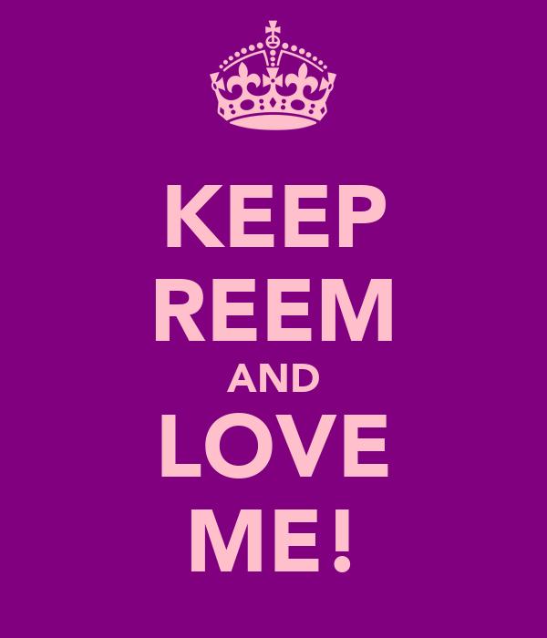 KEEP REEM AND LOVE ME!