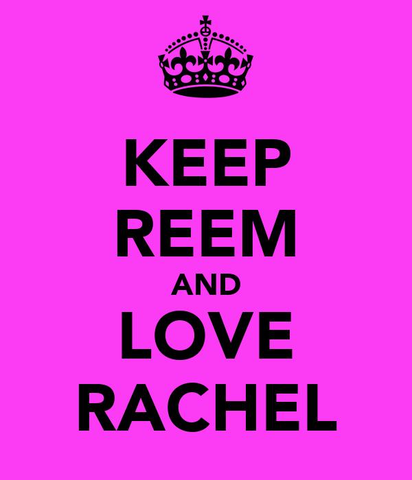 KEEP REEM AND LOVE RACHEL