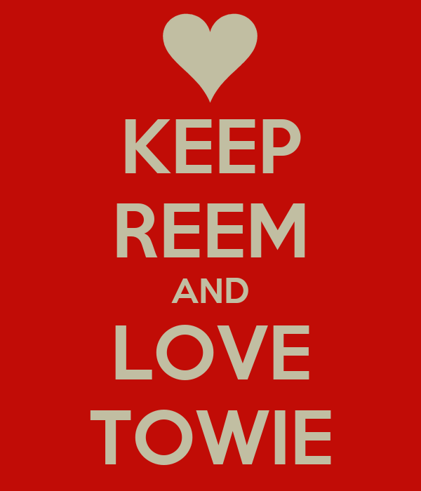 KEEP REEM AND LOVE TOWIE