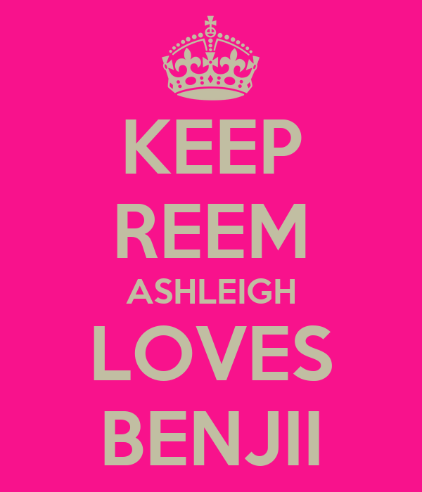 KEEP REEM ASHLEIGH LOVES BENJII