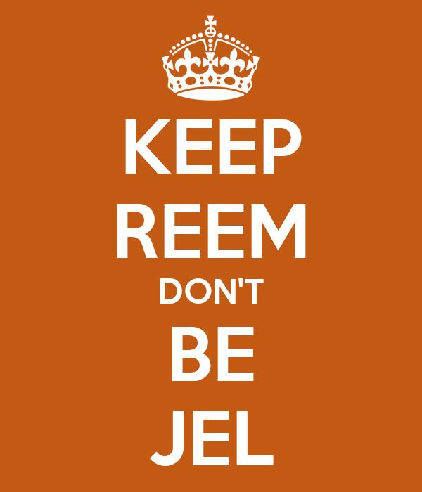 KEEP REEM DON'T BE JEL