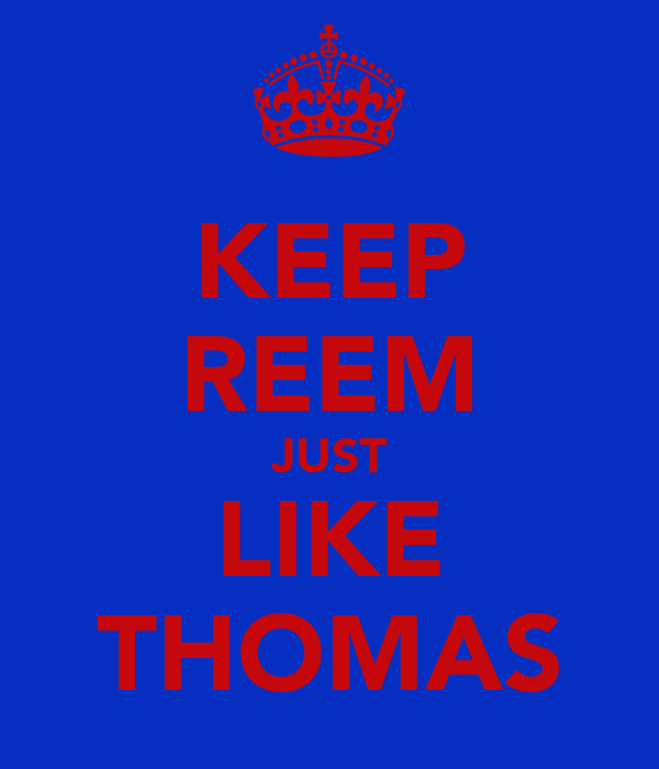KEEP REEM JUST LIKE THOMAS
