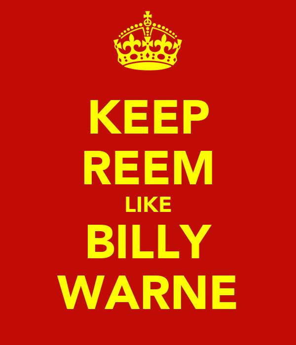 KEEP REEM LIKE BILLY WARNE
