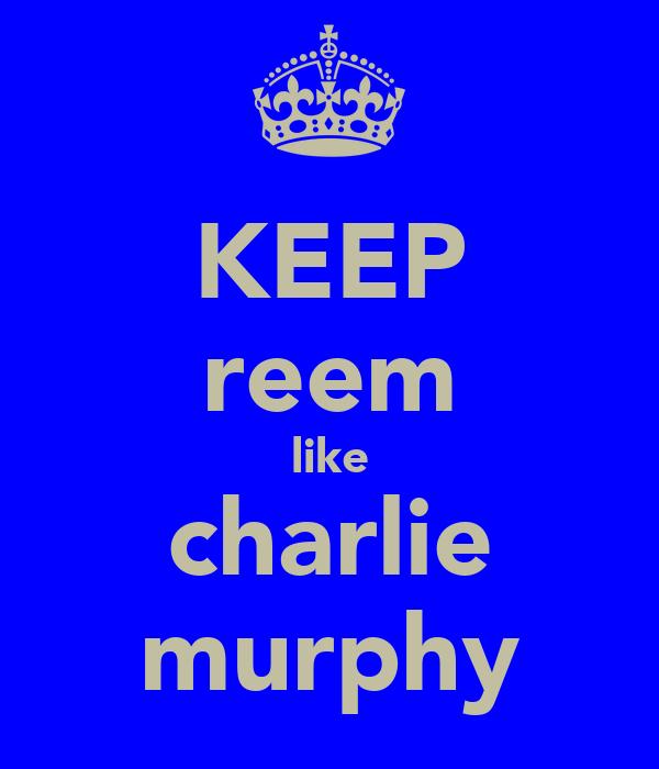 KEEP reem like charlie murphy