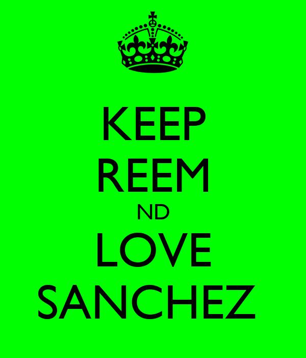 KEEP REEM ND LOVE SANCHEZ
