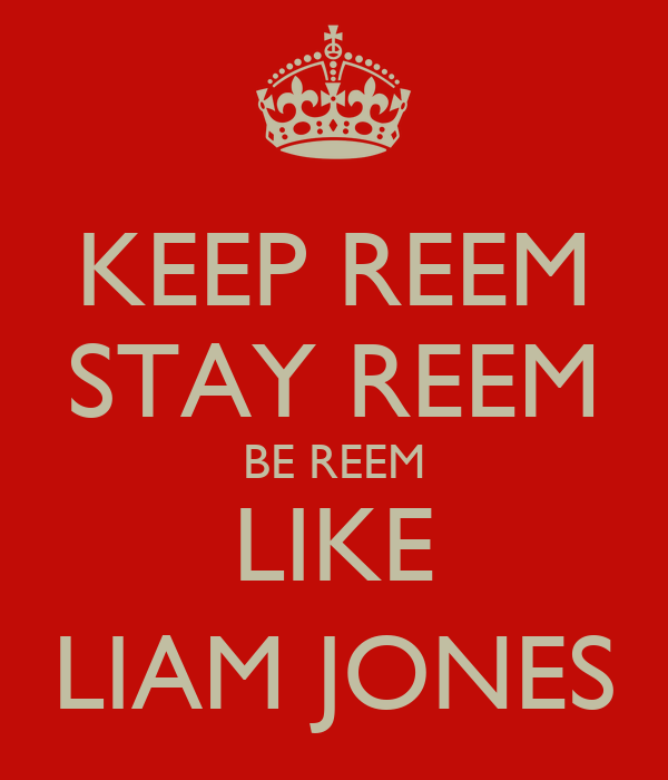 KEEP REEM STAY REEM BE REEM LIKE LIAM JONES