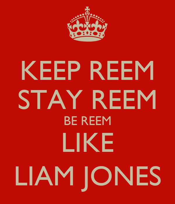 KEEP REEM STAY REEM BE REEM LIKE LIAM JONES