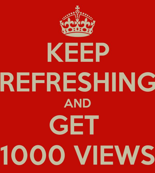 KEEP REFRESHING AND GET  1000 VIEWS