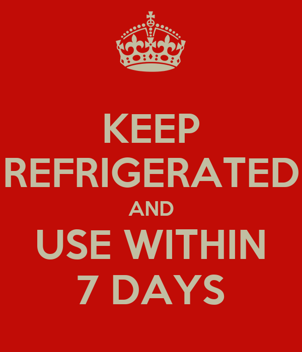 KEEP REFRIGERATED AND USE WITHIN 7 DAYS