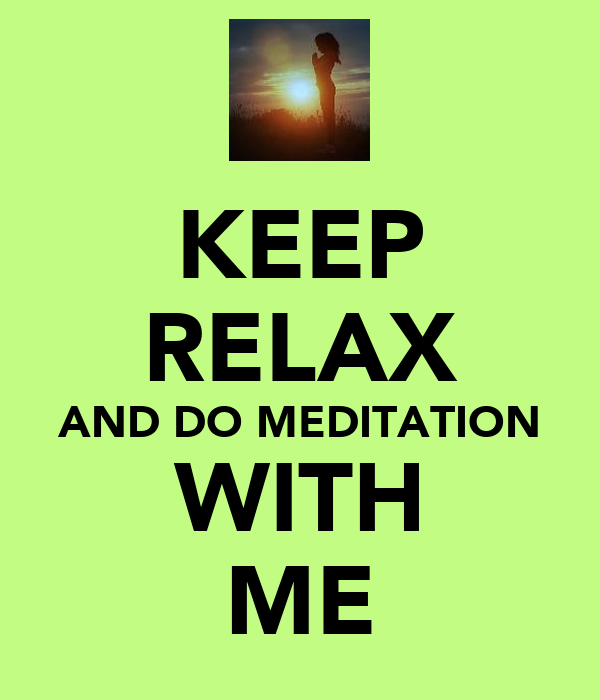 KEEP RELAX AND DO MEDITATION WITH ME