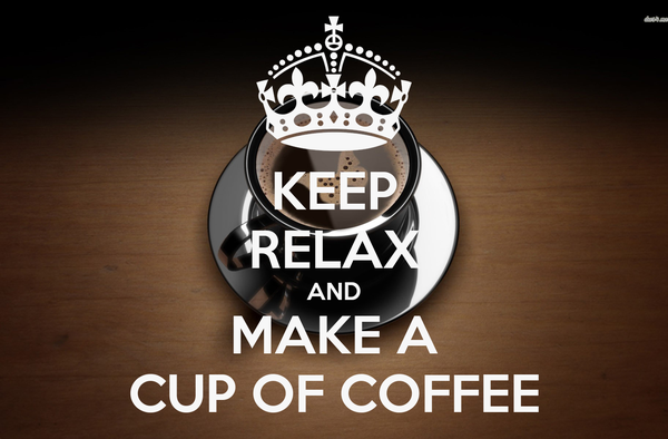 KEEP RELAX AND MAKE A CUP OF COFFEE