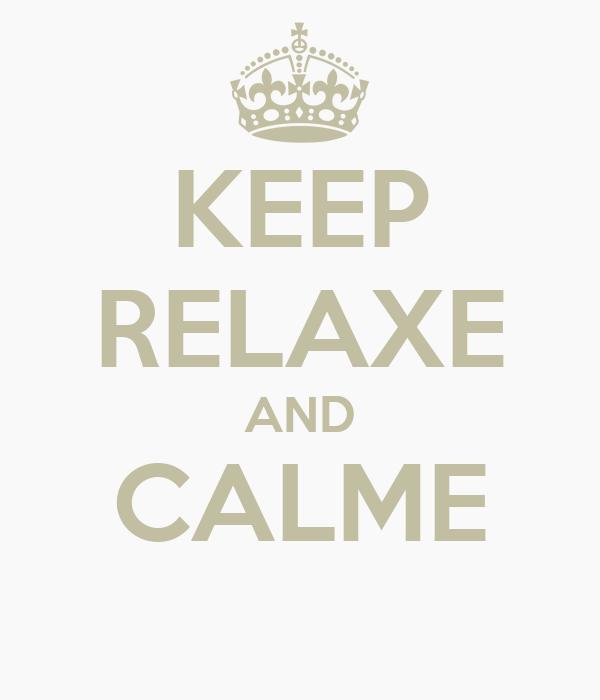 KEEP RELAXE AND CALME