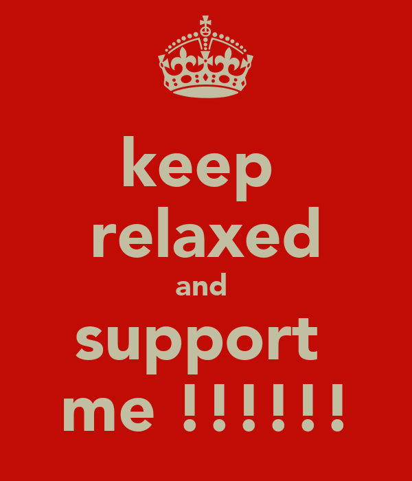 keep   relaxed  and  support  me !!!!!!