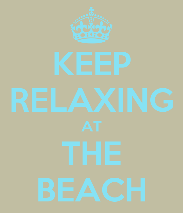 KEEP RELAXING AT THE BEACH