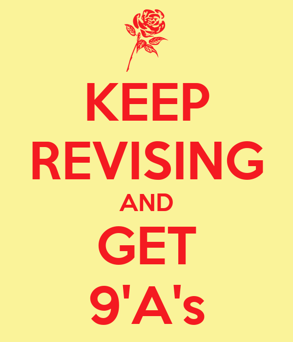 KEEP REVISING AND GET 9'A's
