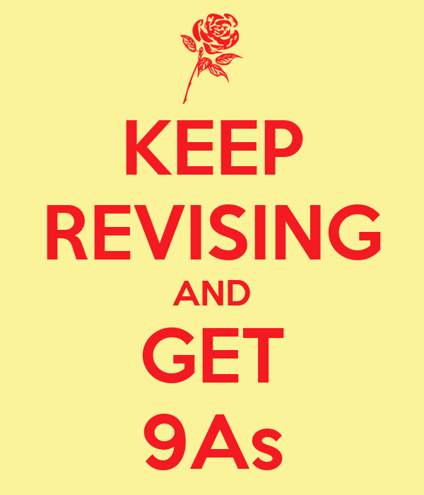 KEEP REVISING AND GET 9As
