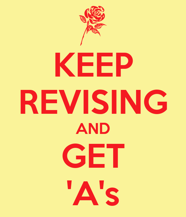 KEEP REVISING AND GET 'A's