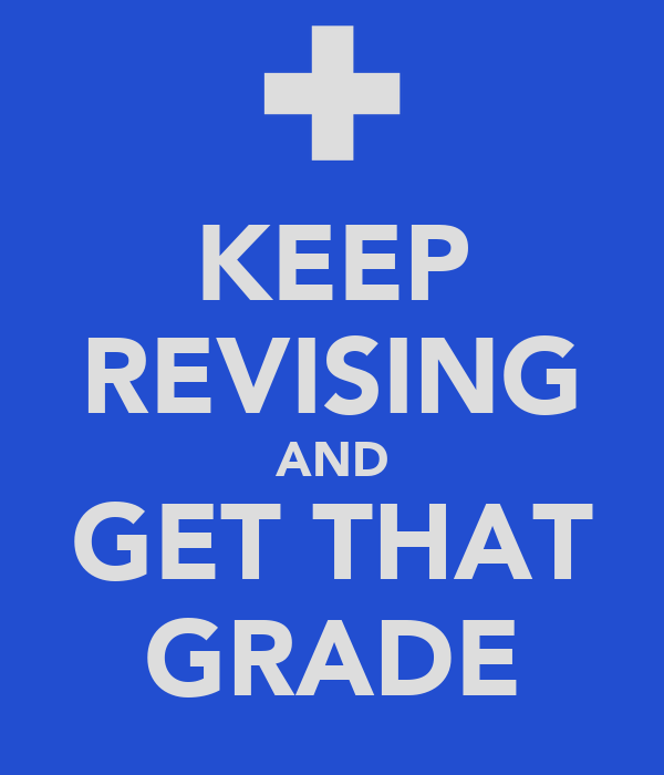 KEEP REVISING AND GET THAT GRADE