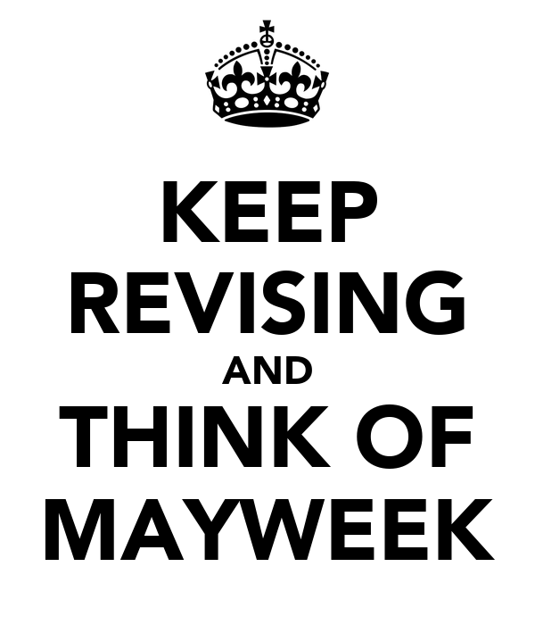 KEEP REVISING AND THINK OF MAYWEEK