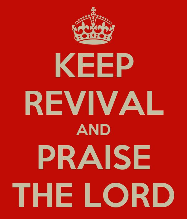 KEEP REVIVAL AND PRAISE THE LORD