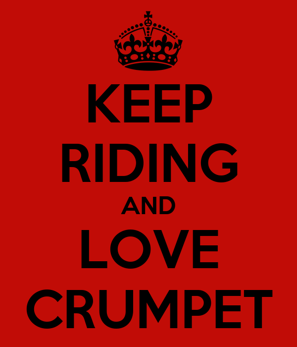 KEEP RIDING AND LOVE CRUMPET