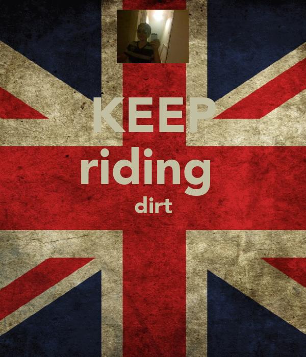 KEEP riding  dirt