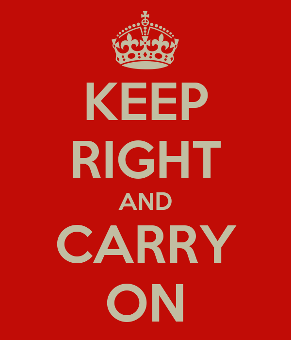 KEEP RIGHT AND CARRY ON