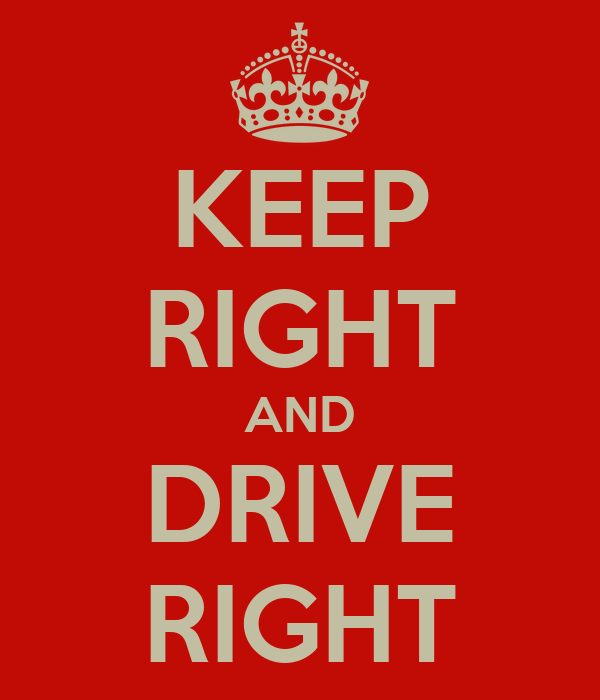 KEEP RIGHT AND DRIVE RIGHT