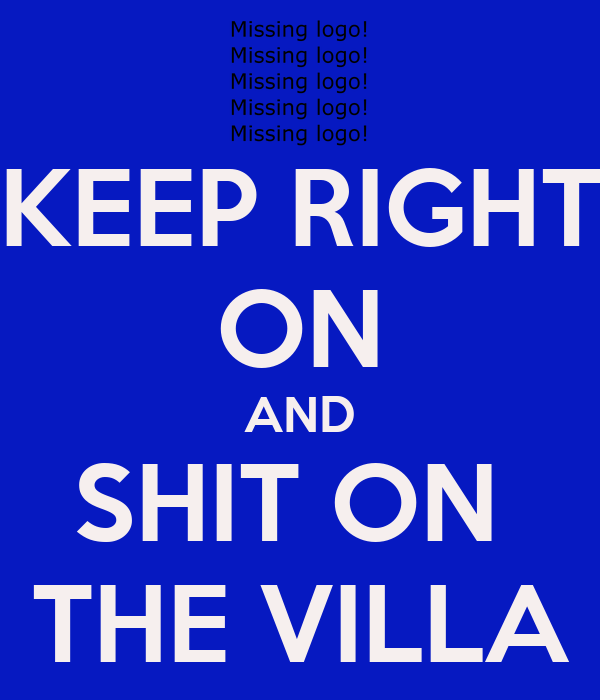 KEEP RIGHT ON AND SHIT ON  THE VILLA