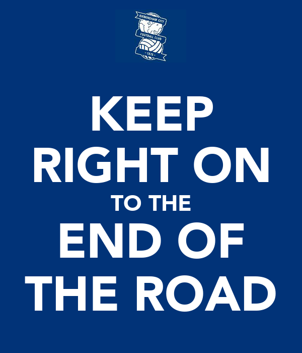 KEEP RIGHT ON TO THE END OF THE ROAD
