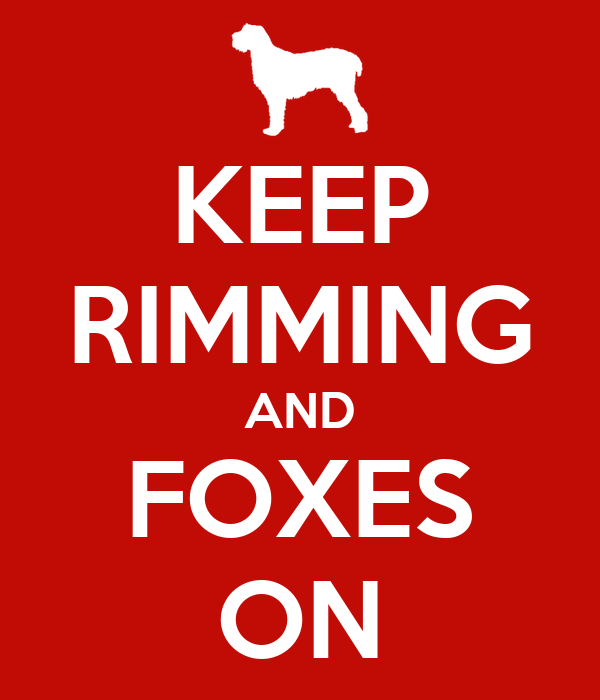 KEEP RIMMING AND FOXES ON