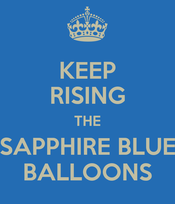 KEEP RISING THE SAPPHIRE BLUE BALLOONS
