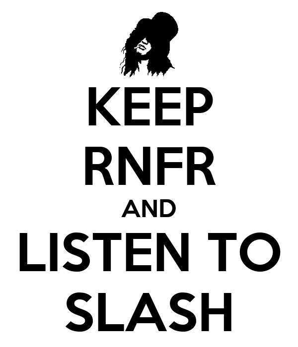 KEEP RNFR AND LISTEN TO SLASH
