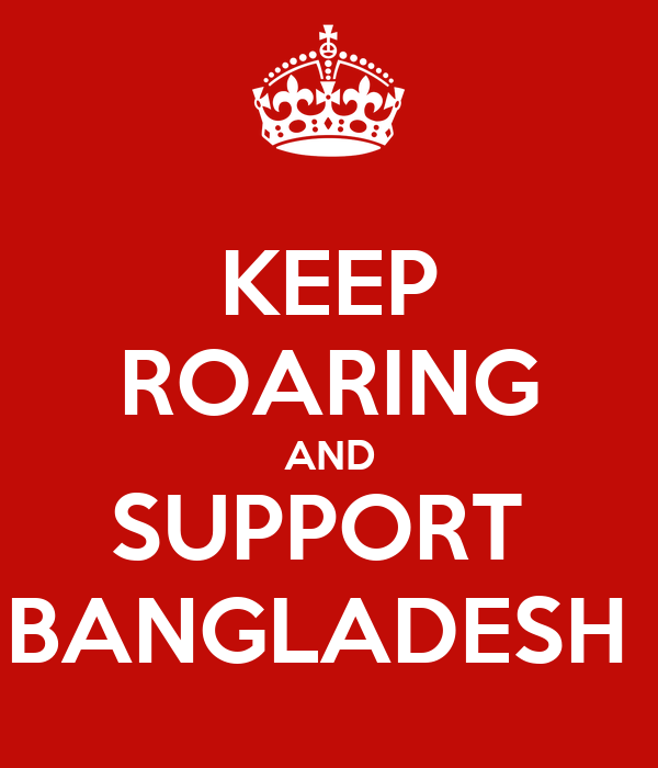 KEEP ROARING AND SUPPORT  BANGLADESH
