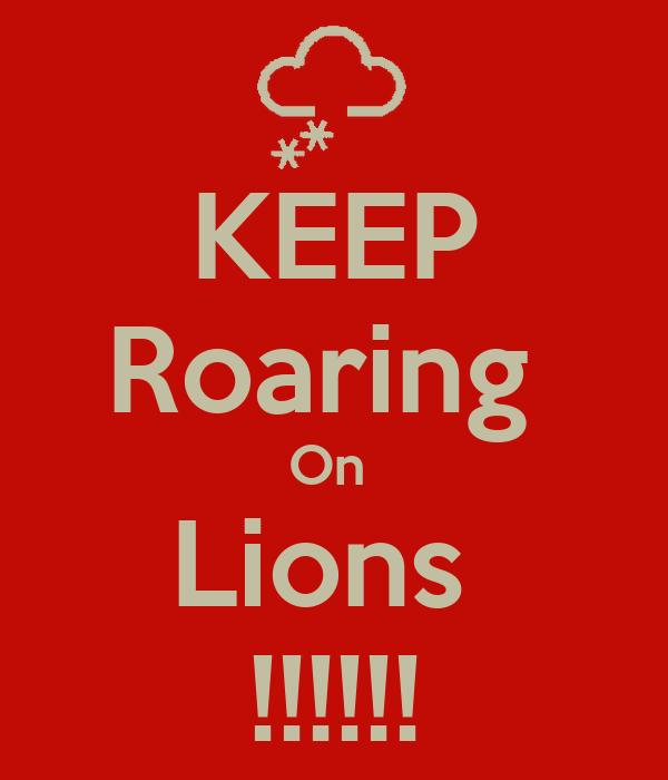 KEEP Roaring  On  Lions  !!!!!!