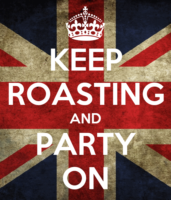 KEEP ROASTING AND PARTY ON