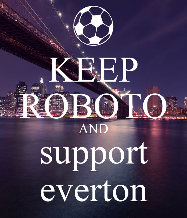 KEEP ROBOTO AND support everton