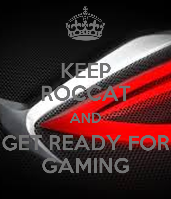 KEEP ROCCAT AND GET READY FOR GAMING