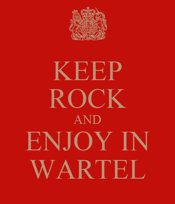 KEEP ROCK AND ENJOY IN WARTEL