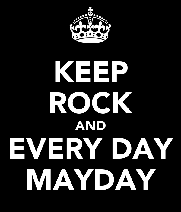 KEEP ROCK AND EVERY DAY MAYDAY