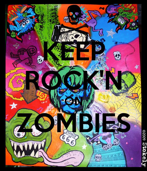 KEEP ROCK'N ON ZOMBIES