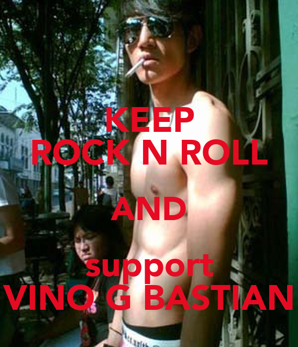 KEEP ROCK N ROLL AND support VINO G BASTIAN