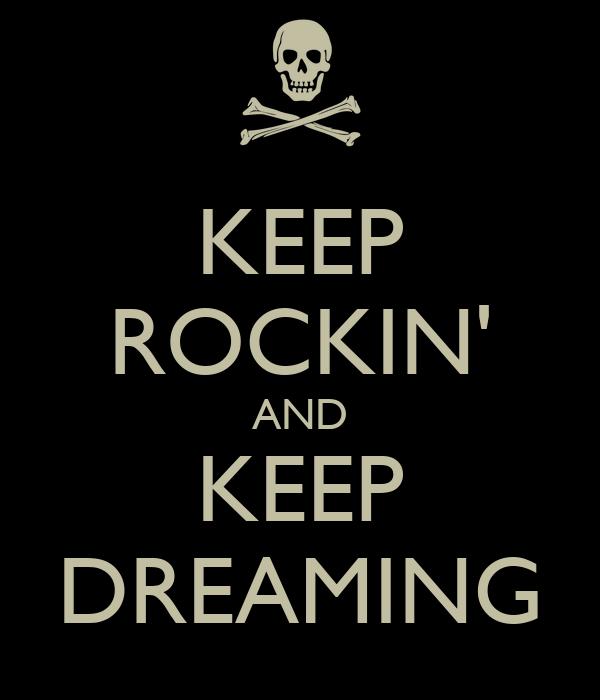 KEEP ROCKIN' AND KEEP DREAMING
