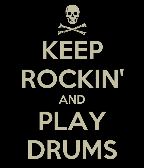 KEEP ROCKIN' AND PLAY DRUMS