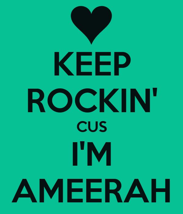 KEEP ROCKIN' CUS I'M AMEERAH