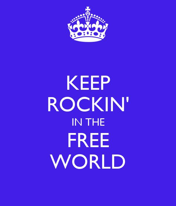 KEEP ROCKIN' IN THE FREE WORLD