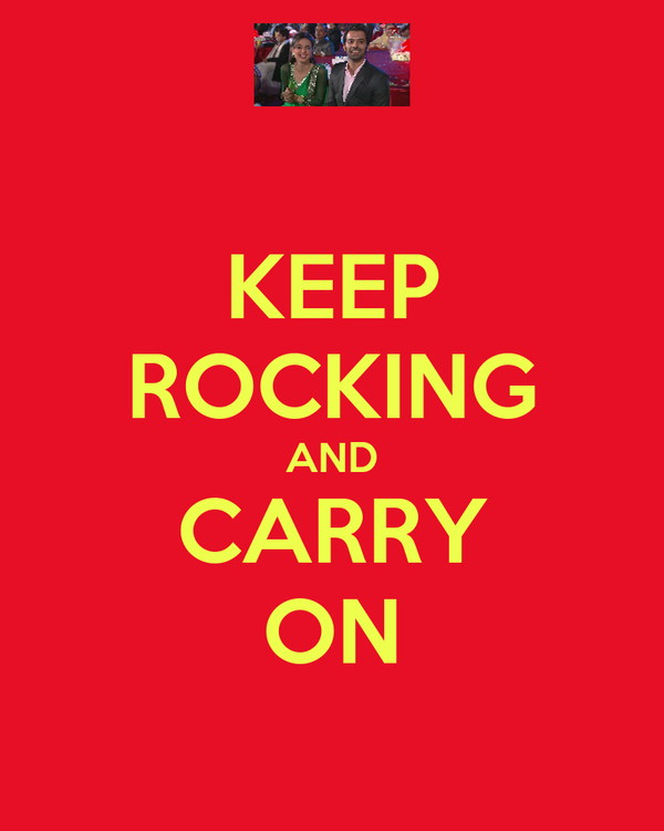 KEEP ROCKING AND CARRY ON