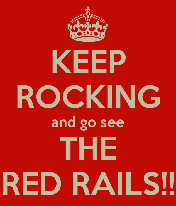 KEEP ROCKING and go see THE RED RAILS!!