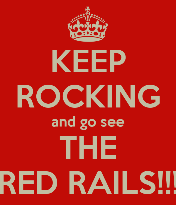 KEEP ROCKING and go see THE RED RAILS!!!